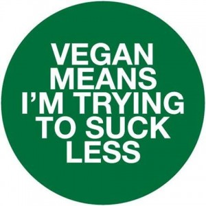 Vegan means I'm trying to suck less